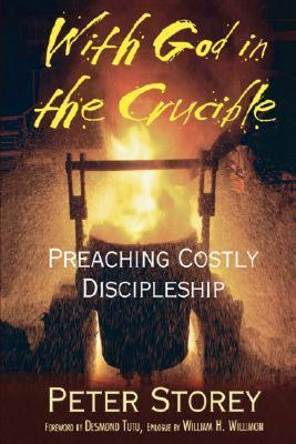 With God in the Crucible: Preaching Costly Discipleship Peter J Storey