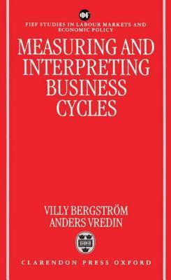 Measuring and Interpreting Business Cycles Villy Bergstrom