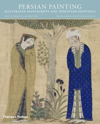 Persian Painting: Illustrated Manuscripts and Miniatures  by  Adel T Adamova