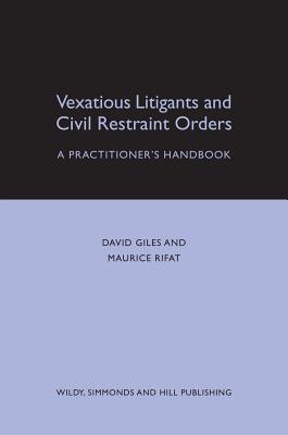 Vexatious Litigants and Civil Restraint Orders: A Practitioners Handbook M Rifat