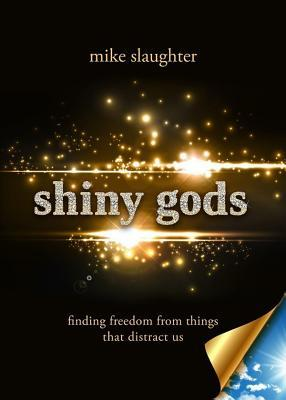 Free Sampler of Shiny Gods - eBook [Epub]: Finding Freedom from Things That Distract Us Mike Slaughter