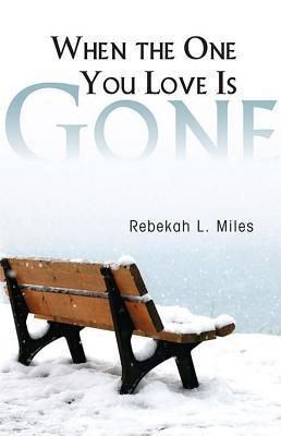 When the One You Love Is Gone  by  Rebekah L Miles