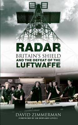 Radar: Britains Shield and the Defeat of the Luftwaffe David Zimmerman