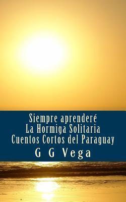 Siempre Aprendere: Cuentos Cortos del Paraguay  by  G.G. Vega