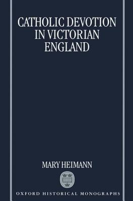 Catholic Devotion In Victorian England Mary Heimann