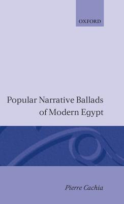 Popular Narrative Ballads of Modern Egypt  by  Pierre Cachia