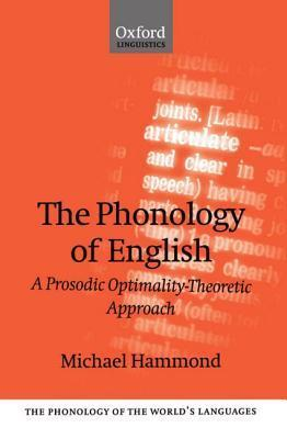 The Phonology of English a Prosodic Optimality-Theoretic Approach  by  Michael Hammond