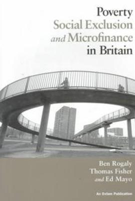 Poverty, Social Exclusion and Microfinance in Britain  by  Ben Rogaly