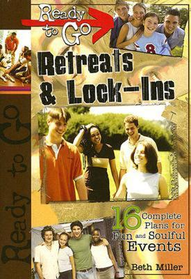 Ready-To-Go Retreats & Lock-Ins: 16 Complete Plans for Fun and Soulful Events  by  Beth Miller