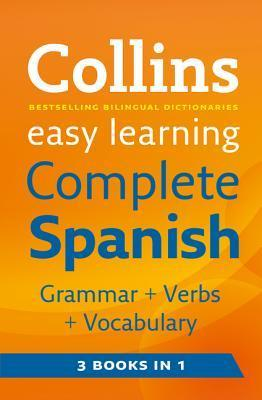 Easy Learning Complete Spanish Grammar, Verbs and Vocabulary (3 books in 1) (Collins Easy Learning Spanish)  by  Collins Publishers