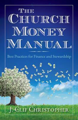 The Church Money Manual: Best Practices for Finance and Stewardship  by  J Clif Christopher