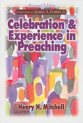 Celebration and Experience in Preaching: Revised Edition Henry H. Mitchell