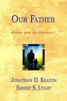 Our Father: Where Are the Fathers?  by  Ernest S Lyght