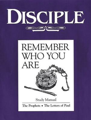 Disciple III Remember Who You Are: Study Manual: The Prophets - The Letters of Paul  by  Richard B. Wilke