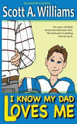I Know My Dad Loves Me  by  Scott A. Williams