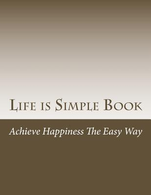 Life Is Simple Book: Achieve Happiness the Easy Way Henry Hamer