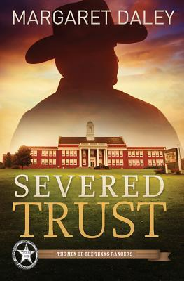 Severed Trust: The Men of the Texas Rangers - Book 4 Margaret Daley