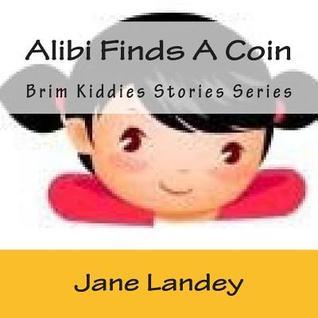 Alibi Finds a Coin: Brim Kiddies Stories Series  by  Jane Landey