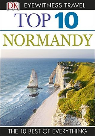 Top 10 Normandy (EYEWITNESS TOP 10 TRAVEL GUIDES)  by  Fiona Duncan