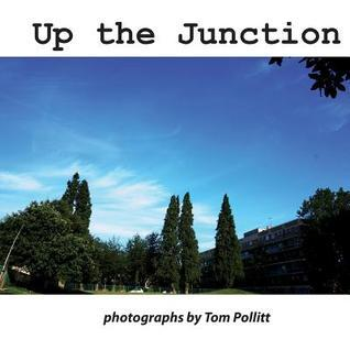Up the Junction  by  MR Tom Pollit