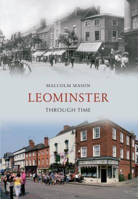 Leominster Through Time Malcolme Mason