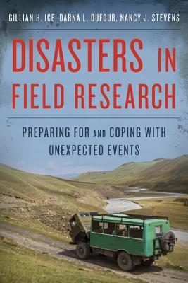 Disasters in Field Research: Preparing for and Coping with Unexpected Events  by  Gillian H. Ice