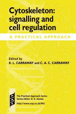 Cytoskeleton: Signalling and Cell Regulation: A Practical Approach  by  Carolie A. Carothers Carraway