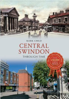 Central Swindon Through Time Mark Child