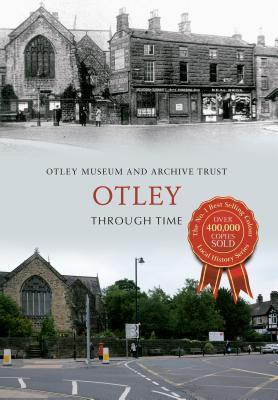 Otley Through Time  by  Otley Museum & Archive Trust