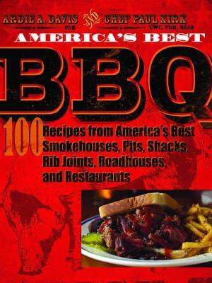 Americas Best BBQ: 100 Recipes from Americas Best Smokehouses, Pits, Shacks, Rib Joints, Roadhouses, and Restaurants  by  Ardie A. Davis