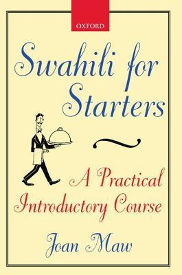 Swahili for Starters: A Practical Introductory Course: (Previously Known as Twende!)  by  Joan Maw