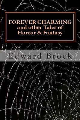 Forever Charming and Other Tales of Horror & Fantasy  by  Edward Brock