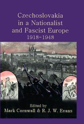 Czechoslovakia in a Nationalist and Fascist Europe, 1918-1948  by  Mark Cornwall