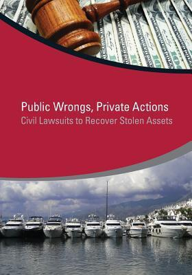 Public Wrongs, Private Actions: Civil Lawsuits to Recover Stolen Assets  by  Jean-Pierre Brun