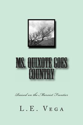 Ms. Quixote Goes Country: Raised on the Marxist Frontier  by  L E Vega