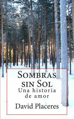 Sombras Sin Sol: Una Historia de Amor y Aventura  by  David Placeres