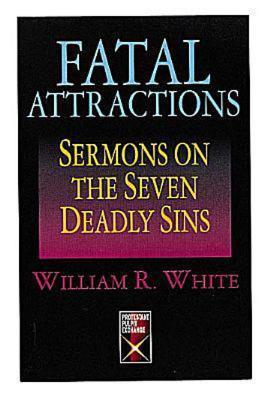 Fatal Attractions: Sermons on the Seven Deadly Sins William R. White