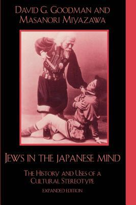 Jews in the Japanese Mind: The History and Uses of a Cultural Stereotype  by  David G. Goodman