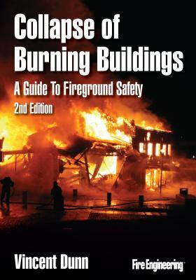 Collapse of Burning Buildings: A Guide to Fireground Safety Vincent Dunn