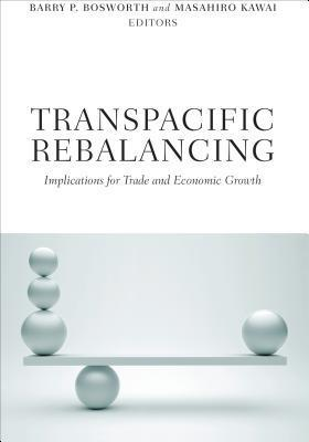 Transpacific Rebalancing: Implications for Trade and Economic Growth  by  Barry P. Bosworth