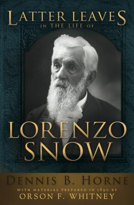 Latter Leaves in the Life of Lorenzo Snow  by  Dennis Horne