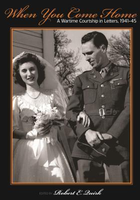 When You Come Home: A Wartime Courtship in Letters 1941-45 (Great Lakes Books) Robert E. Quirk