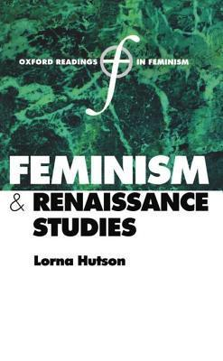 Feminism and Renaissance Studies  by  Lorna Hutson