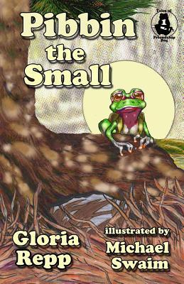 Pibbin the Small: A Tale of Friendship Bog  by  Gloria Repp