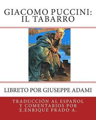 Giacomo Puccini: Il Tabarro: Libreto Por Giuseppe Adami E Enrique Prado a