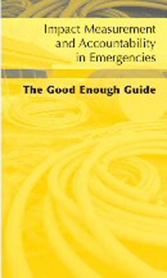 Impact Measurement and Accountability in Emergencies: The Good Enough Guide [With CDROM] The Emergency Capacity Building Project
