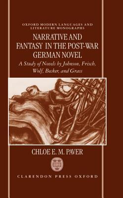 Narrative and Fantasy in the Post-War German Novel: A Study of Novels  by  Johnson, Frisch, Wolf, Becker, and Grass. by Chloe E. M. Paver