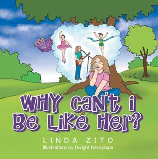 Why Cant I Be Like Her  by  Linda Zito