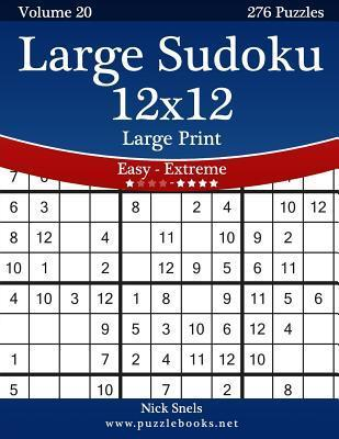 Large Sudoku 12x12 Large Print - Easy to Extreme - Volume 20 - 276 Puzzles  by  Nick Snels