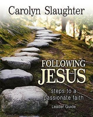 Following Jesus Leader Guide: Steps to a Passionate Faith  by  Carolyn Slaughter